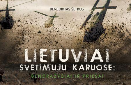 Lietuviai svetimųjų karuose: bendražygiai ir priešai. Amžininkų liudijimai (+ knygos ištrauka)