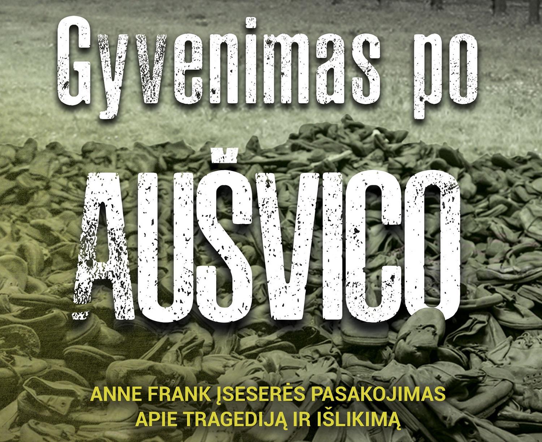 """""""Gyvenimas po Aušvico"""" – Anos Frank įseserės pasakojimas apie tragediją ir išlikimą (+ knygos ištrauka)"""