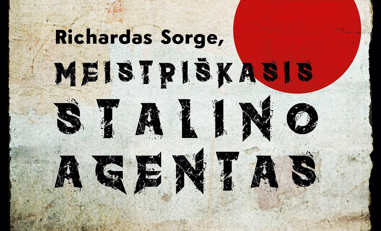 """Vieno garsiausių šnipų biografija """"Richardas Sorgė, meistriškasis Stalino agentas"""" (+ knygos ištrauka)"""